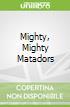 Mighty, Mighty Matadors