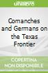 Comanches and Germans on the Texas Frontier