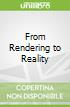 From Rendering to Reality