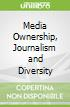 Media Ownership, Journalism and Diversity