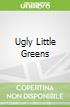 Ugly Little Greens