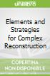 Elements and Strategies for Complex Reconstruction