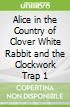 Alice in the Country of Clover White Rabbit and the Clockwork Trap 1