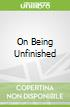 On Being Unfinished