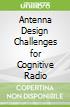 Antenna Design Challenges for Cognitive Radio