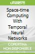 Space-time Computing With Temporal Neural Networks