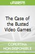 The Case of the Busted Video Games