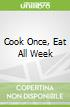 Cook Once, Eat All Week