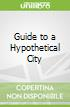 Guide to a Hypothetical City