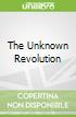The Unknown Revolution