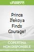Prince Ifekoya Finds Courage!