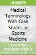 Medical Terminology With Case Studies in Sports Medicine libro str