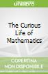 The Curious Life of Mathematics