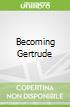 Becoming Gertrude