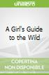 A Girl's Guide to the Wild