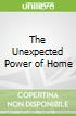 The Unexpected Power of Home