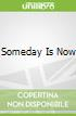 Someday Is Now