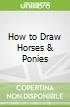 How to Draw Horses & Ponies