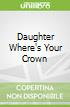 Daughter Where's Your Crown
