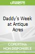 Daddy's Week at Antique Acres