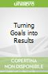 Turning Goals into Results libro str