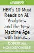 HBR's 10 Must Reads on AI, Analytics, and the New Machine Age with bonus article Why Every Company Needs an Augmented Reality Strategy by Michael E. Porter and James E. Heppelmann