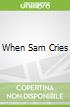 When Sam Cries