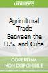 Agricultural Trade Between the U.S. and Cuba