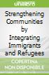 Strengthening Communities by Integrating Immigrants and Refugees