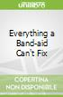 Everything a Band-aid Can't Fix