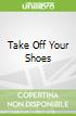 Take Off Your Shoes