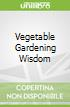 Vegetable Gardening Wisdom