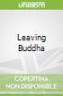 Leaving Buddha