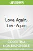 Love Again, Live Again