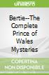 Bertie--The Complete Prince of Wales Mysteries