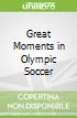 Great Moments in Olympic Soccer