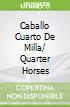 Caballo Cuarto De Milla/ Quarter Horses