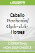 Caballo Percherón/ Clydesdale Horses