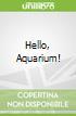 Hello, Aquarium!