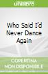 Who Said I'd Never Dance Again
