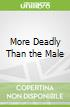 More Deadly Than the Male