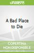 A Bad Place to Die