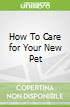 How To Care for Your New Pet