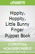 Hippity, Hoppity, Little Bunny Finger Puppet Book