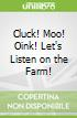 Cluck! Moo! Oink! Let's Listen on the Farm!