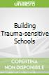 Building Trauma-sensitive Schools