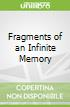 Fragments of an Infinite Memory