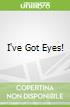 I've Got Eyes!