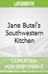 Jane Butel's Southwestern Kitchen