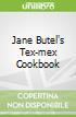 Jane Butel's Tex-mex Cookbook